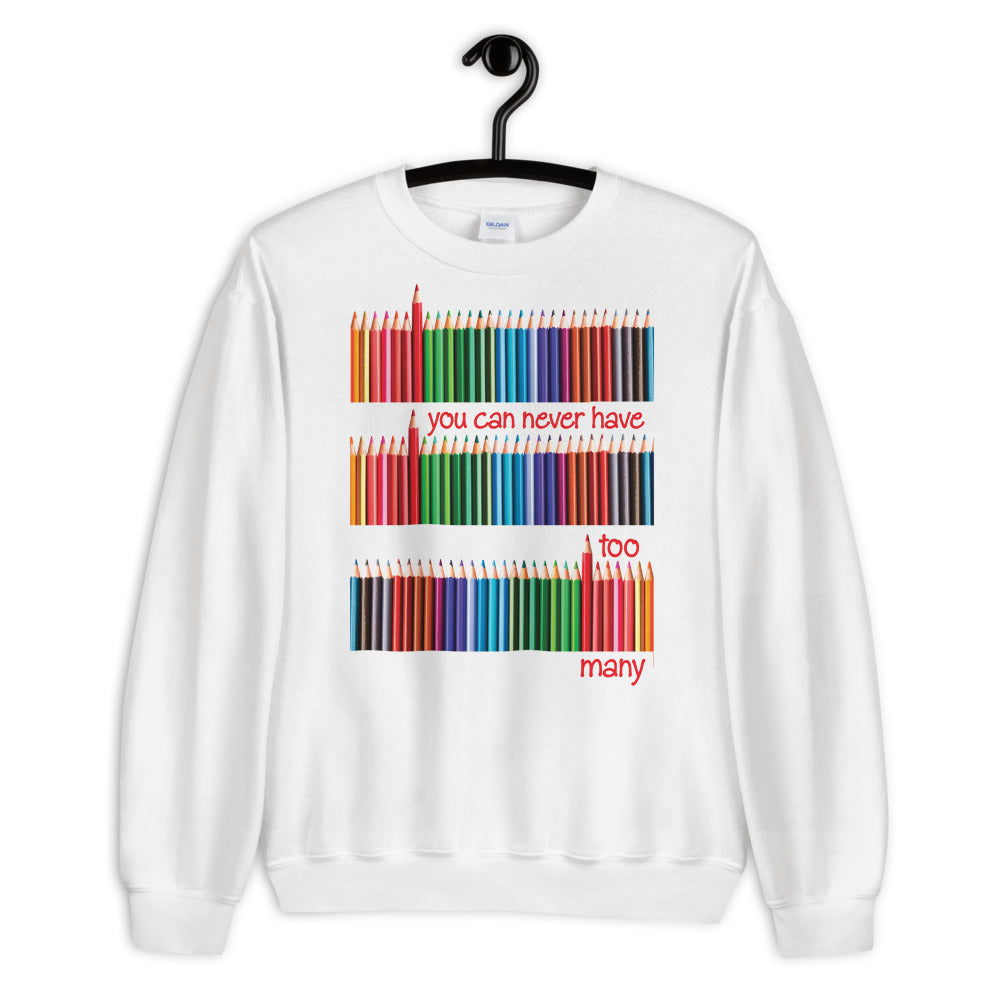 Never Too Many Pencils Sweatshirt