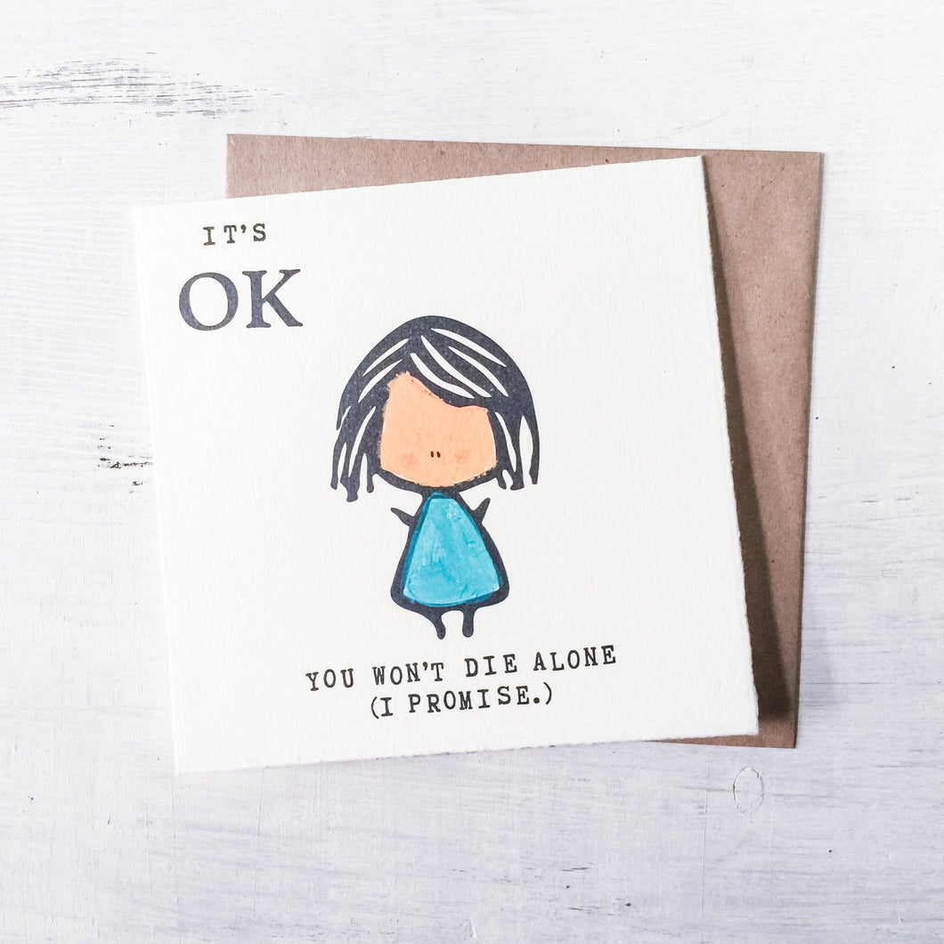 It's Ok You Won'T Die Alone (I Promise.) Card Uni-T