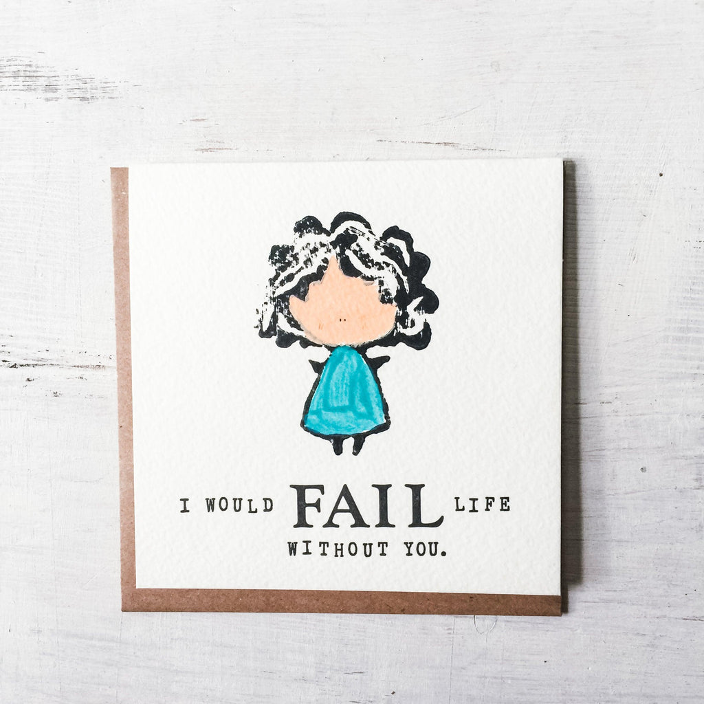 I Would Fail Life Without You - Letterpress Card Uni-T