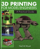3D PRINTING for Model Engineers - A Practical Guide