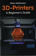 3D-Printers  A Beginner's Guide