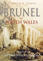 Brunel in South Wales - Vol 1 in Trevithicks Tracks - By Stephen K. Jones (Second Hand)