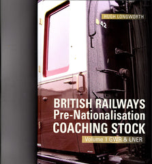 British Railways Pre-Nationalisation Coaching Stock  Volume 1  GWR & LNER