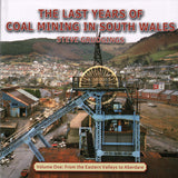 The Last Years of Coal Mining in South Wales  Volume One