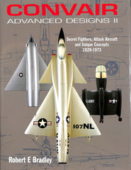 Convair Advanced Designs 2- Secret Fighters, Attack Aircraft and  Unique Concepts 1929-1973