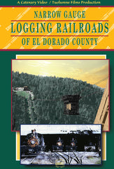DVD Narrow Gauge Logging Railroads of El Dorado County 44 mins • colour and B&W • dubbed sound