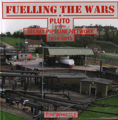 Fuelling the Wars • PLUTO and the Secret Pipeline Network 1936-2015