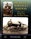 The Hull & Barnsley Railway Vol 1: Formation and the Early Years