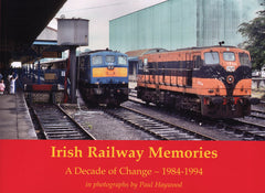 Irish Railway Memories - A Decade of Change  1984-1994
