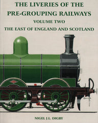 The Liveries of the Pre-Grouping Railways  Volume Two  The East of England and Scotland
