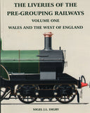 The Liveries of the Pre-Grouping Railways  Volume One-Wales and the West of England