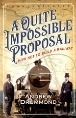 A Quite Impossible Proposal - how not to build a railway