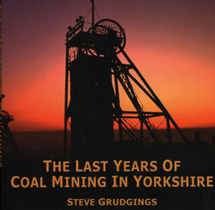 The Last Years of Coal Mining in Yorkshire