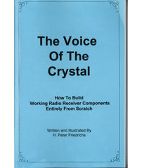 The Voice of the Crystal How to build working radio receiver components entirely from scratch