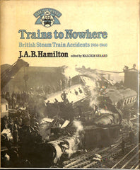 Trains to Nowhere- British Steam Train Accidents 1906-1960