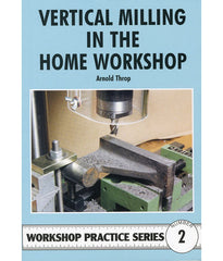 Workshop Practice Series: No. 2 Vertical Milling in the Home Workshop