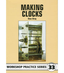 Workshop Practice Series: No. 33 Making Clocks