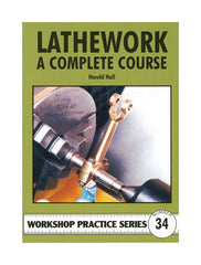 Workshop Practice Series: No. 34 Lathework: A Complete Course