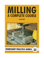 Workshop Practice Series: No. 35 Milling: A Complete Course