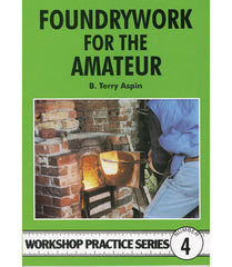 Workshop Practice Series: No. 4 Foundrywork for the Amateur