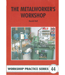 Workshop Practice Series: No. 44 The Metalworker's Workshop