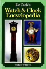 De Carle's Watch & Clock Encyclopedia (Third Edition)