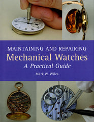 Maintaining and Repairing Mechanical Watches - a Practical Guide