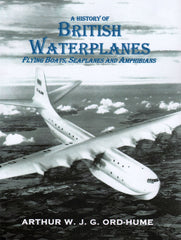 A History of British Waterplanes - Flying Boats, Seaplanes and Amphibians