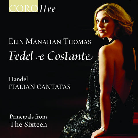 Fedel e Costante: Handel Italian Cantatas. Ablum by Elin Manahan Thomas and Principals from The Sixteen
