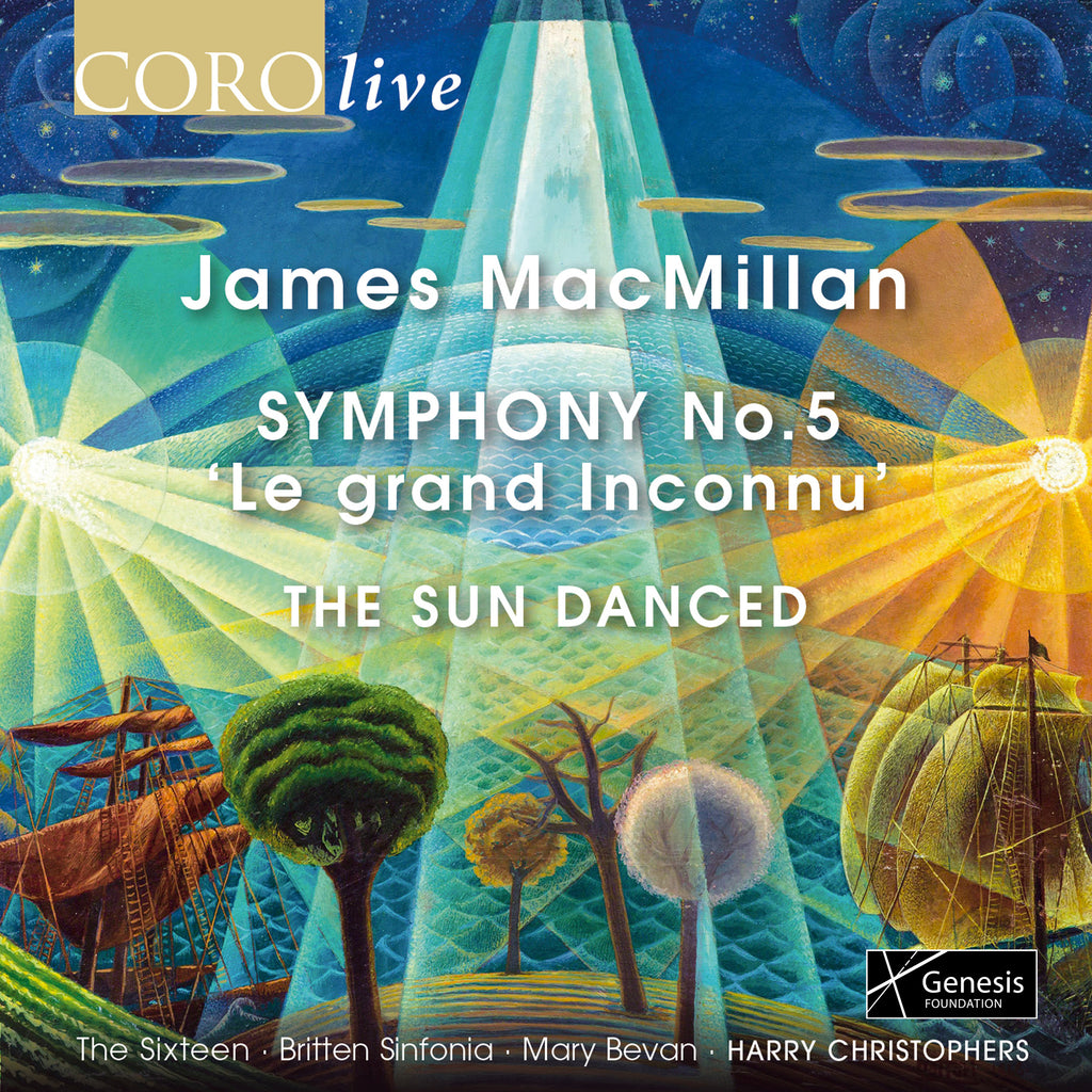 James MacMillan: Symphony No. 5 'Le grand Inconnu' & The Sun Danced. Album by The Sixteen & Britten Sinfonia.