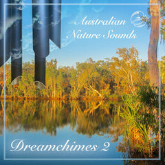 Dreamchimes 2 - More Wind Chimes in the Australian Bush and Rainforest
