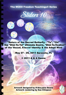 "Sliders 10 Handbook - ""Return of the Sacred Butterfly - ""Te"", ""Chi"" & the ""DhA-Ya-Tei"" Ultimate Desire, ""DhA-Ya-fication"" of the Vessel, Eternal Identity & the Adept Mind"