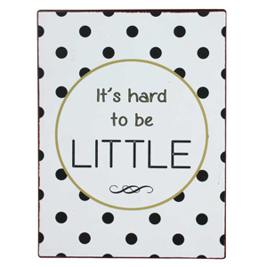 LA VIDA Tin Sign It's Hard To Be Little 26x35cm
