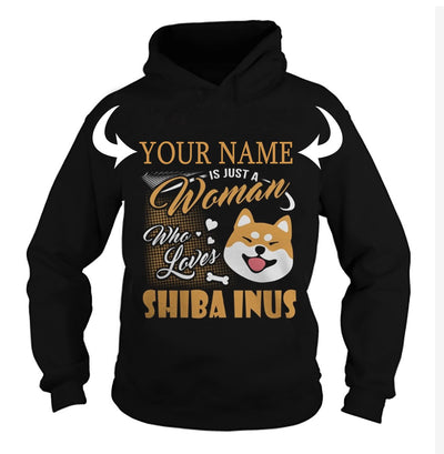 <YOUR NAME> IS JUST A WOMAN WHO LOVES SHIBA INU