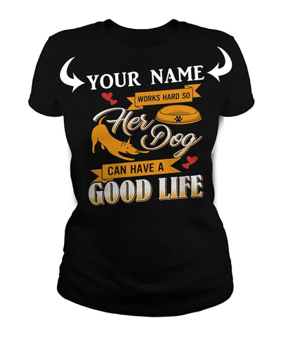 <YOUR NAME> WORKS HARD SO HER DOG CAN HAVE A GOOD LIFE