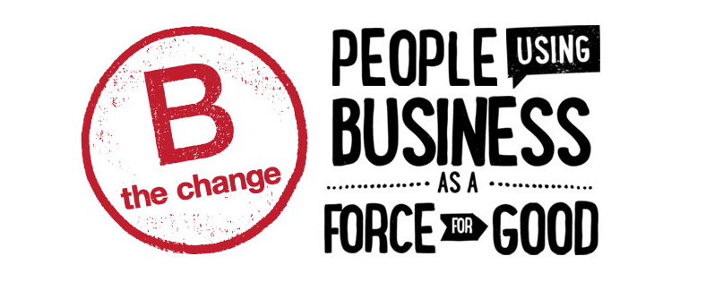 B Corp tagline by B Lab showing B the Change and people using business as a force for good