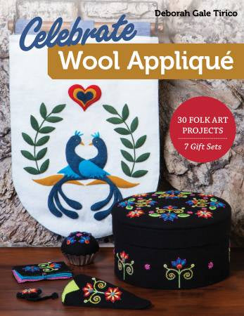 Celebrate Wool Applique by Deborah Gale Tirico