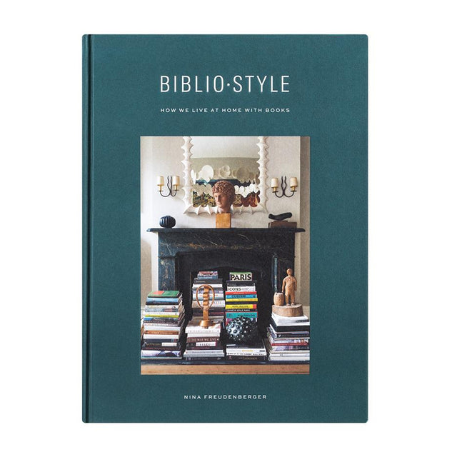 Bibliostyle: How We Live at Home with Books - Nina Freudenberger