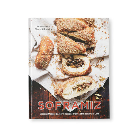 Soframiz Sofra Bakery and Cafe Cookbook by Ana Sortun and Maura Kilpatrick