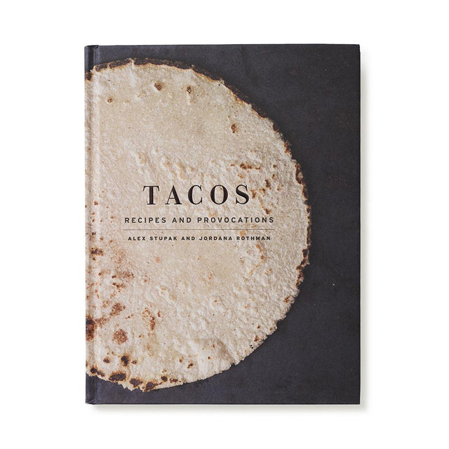 Tacos Recipes and Provocations Cookbook by Alex Stupak and Jordana Rothman