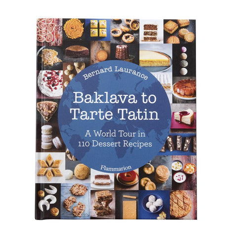 Baklava to Tarte Tatin Dessert Cookbook by Bernard Laurence