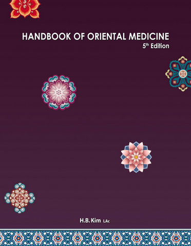 HANDBOOK OF ORIENTAL MEDICINE BY HB KIM (5TH EDITION - 2015 VERSION)
