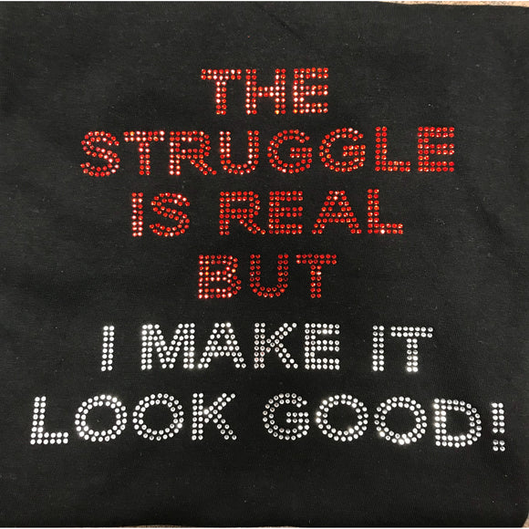 The Struggle is real T shirt