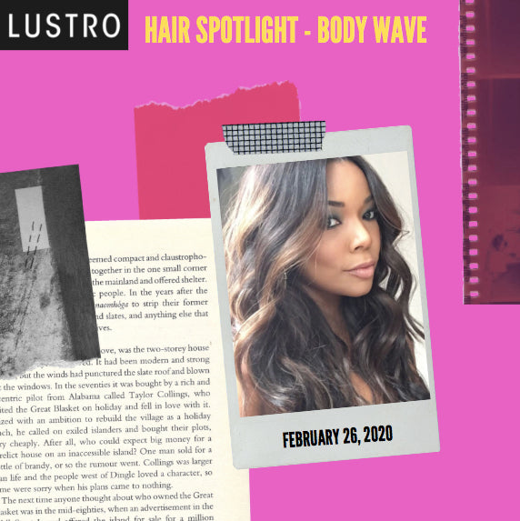 Hair Spotlight - Body Wave | Lustro Hair: 100% Virgin & Remy Hair Extensions