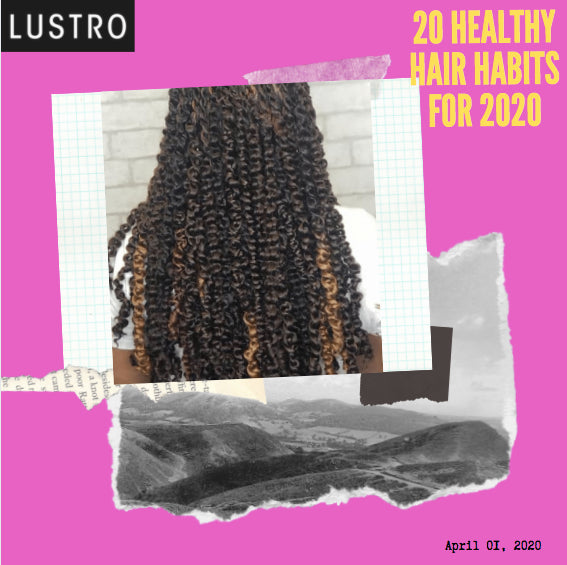 20 Healthy Hair Habits for 2020 | Lustro Hair: 100% Virgin & Remy Hair Extensions