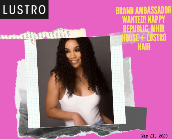 Brand Ambassador Wanted! Nappy Republic, MHIR House + Lustro Hair | Lustro Hair: 100% Virgin & Remy Hair Extensions