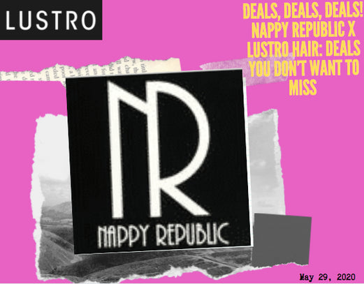 Deals, Deals, Deals! Nappy Republic x Lustro Hair: Deals You Don't Want To Miss | Lustro Hair: 100% Virgin & Remy Hair Extensions