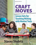 Craft Moves: Lesson Sets for Teaching Writing with Mentor Texts