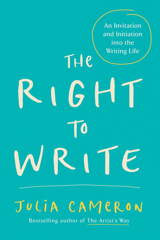 The Right to Write: An Invitation and Initiation into the Writing Life (Artist's Way)