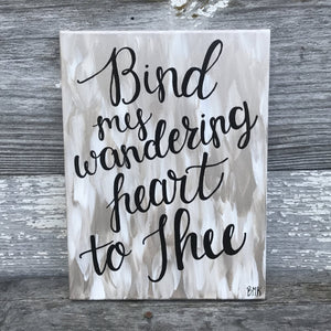 Bind My Wandering Heart to Thee - 9x12 Canvas
